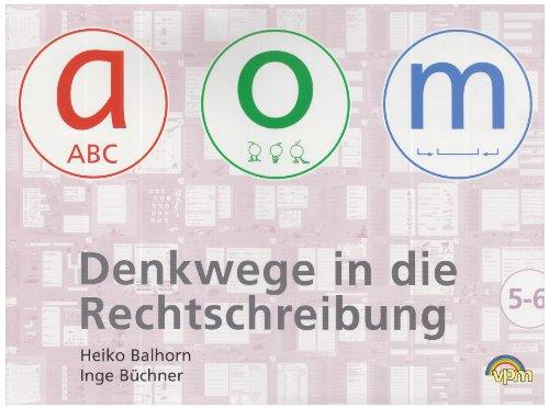 Denkwege in die Rechtschreibung: a-o-m 5/6: Arbeitsheft Klasse 5/6 - Balhorn, Heiko und Inge Büchner