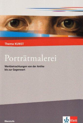 9783122051211: Thema Kunst Sekundarstufe II. Porträtmalerei: Werkbetrachtungen von der Antike bis zur Gegenwart