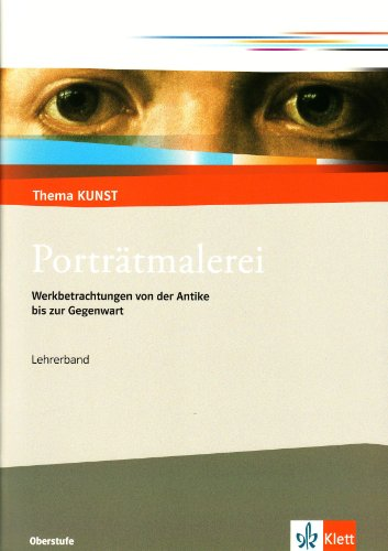 9783122051266: Thema Kunst Sekundarstufe II. Porträtmalerei. Lehrerheft: Werkbetrachtungen von der Antike bis zur Gegenwart. Lehrerheft