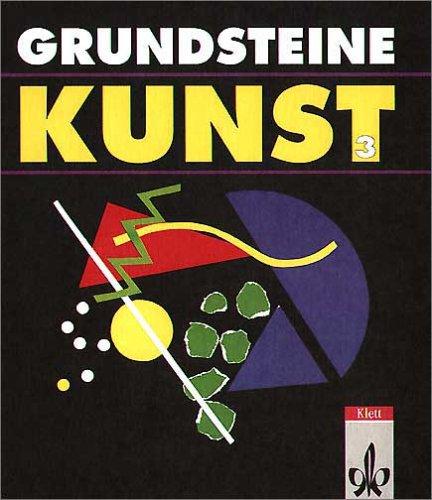 9783122053000: Grundsteine Kunst, Bd.3, Schülerbuch für das 9./10. Schuljahr