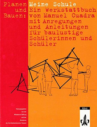 9783122070403: Planen und Bauen: Meine Schule. Ein Werkstattbuch von Manuel Cuadra mit Anregungen und Anleitungen für baulustige Schülerinnen und Schüler.