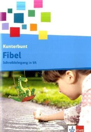 9783123104046: Die Kunterbunt Fibel / Schreiblehrgang 1. Schuljahr in Vereinfachter Ausgangsschrift