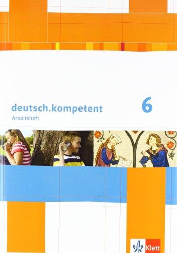 9783123160189: deutsch.kompetent / Arbeitsheft mit Lösungen 6. Klasse: Allgemeine Ausgabe