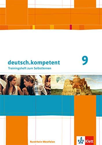 9783123160783: deutsch.kompetent 9. Klasse. Trainingsheft zum Selbstlernen mit L�sungen. Ausgabe f�r Nordrhein-Westfalen