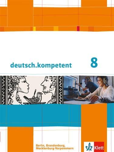 9783123161520: deutsch.kompetent. Schülerbuch mit Onlineangebot 8. Klasse. Ausgabe für Berlin, Brandenburg, Mecklenburg-Vorpommern