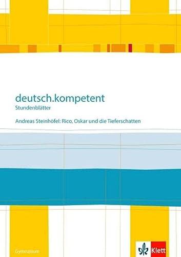 9783123161940: deutsch.kompetent - Stundenblätter. Andreas Steinhöfel: Rico, Oskar und die Tieferschatten. Kopiervorlagen 6. Klasse