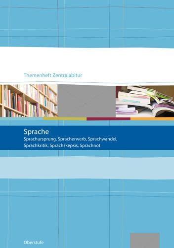 9783123474699: Sprache. Themenheft Zentralabitur: Sprachursprung, Spracherwerb, Sprachwandel, Sprachkritik, Sprachskepsis, Sprachnot