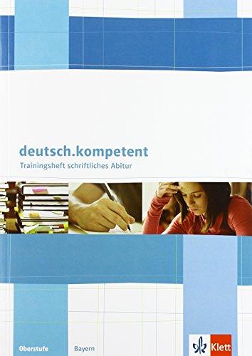 9783123504853: deutsch.kompetent. Trainingsheft schriftliches Abitur f�r Bayern