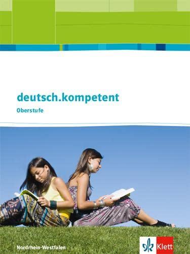 9783123505034: deutsch.kompetent. Oberstufe. Schülerbuch Einführungs- und Qualifikationsphase mit Onlineangebot. Ausgabe für Nordrhein-Westfalen