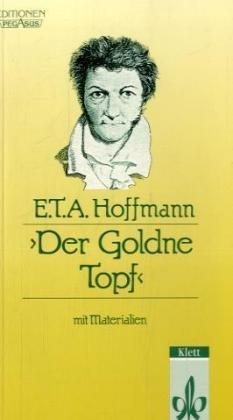 Der Goldne Topf. Ein Märchen aus der: Ernst Th. A.