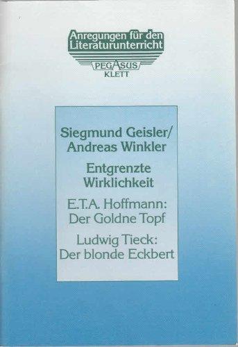 9783123990908: Entgrenzte Wirklichkeit. E.T.A. Hoffmann: Der Goldne Topf/Ludwig Tieck: Der blonde Eckbert