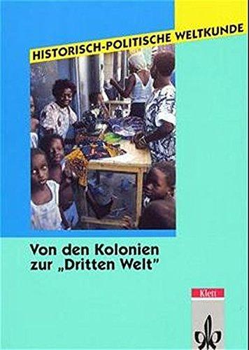 9783124561107: Historisch-politische Weltkunde, Von den Kolonien zur 'Dritten Welt'