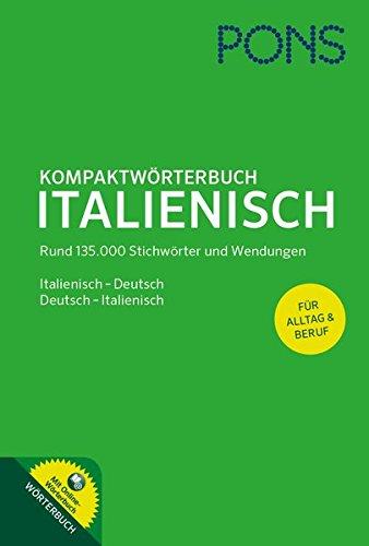 9783125173767: PONS Kompaktwörterbuch Italienisch: Italienisch-Deutsch / Deutsch-Italienisch, Rund 135.000 Stichwörter und Wendungen mit Online-Wörterbuch
