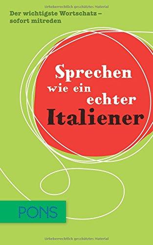 9783125177284: Sprechen wie ein echter Italiener: Der wichtigste Wortschatz zum sofort Mitreden Italienisch