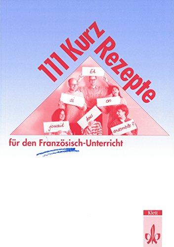 9783125258402: Hundertelf ( 111) Kurz-Rezepte für den Französisch-Unterricht: Interaktive Übungsideen für Zwischendurch