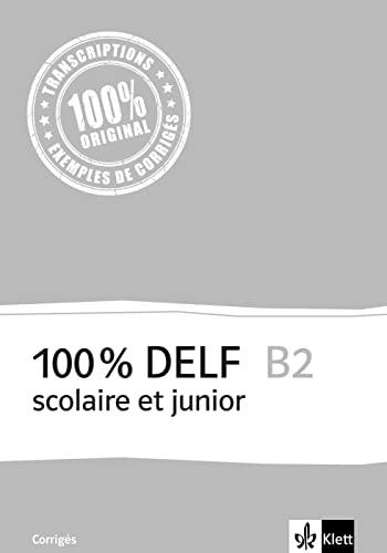 100% DELF B2 - Version scolaire et junior. Corrigés