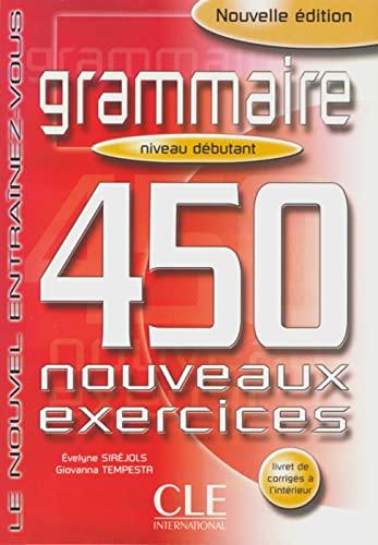 Grammaire. 450 nouveaux exercices. Niveau debutant: Le: Evelyne Sirejols