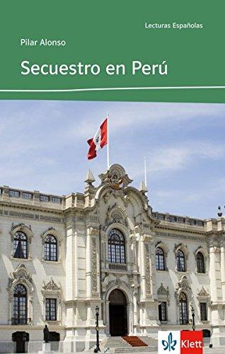 Secuestro en Perú: Spanische Lektüre für das: Alonso, Pilar: