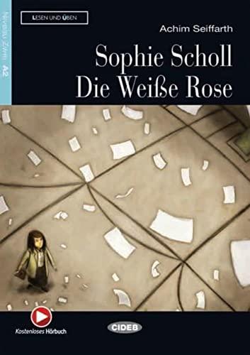 9783125560246: Sophie Scholl - Die Weiße Rose : Deutsche Lektüre für das GER-Niveau A2 mit Audio-CD (Cideb: Lesen und Üben)
