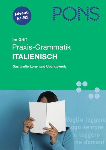 9783125611702: PONS im Griff Praxis - Grammatik Italienisch: Das große Lern- und Übungswerk