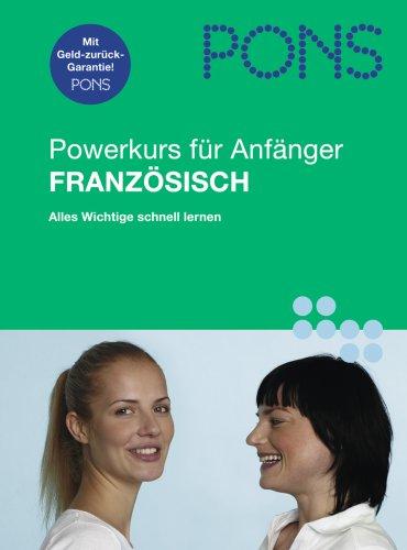 PONS Powerkurs für Anfänger. Französisch. Buch und: Anne Braun; Patrice