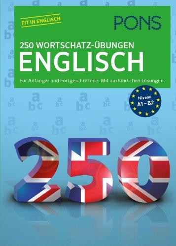 9783125626744: PONS 250 Wortschatz-Übungen Englisch: Für Anfänger und Fortgeschrittene. Mit ausführlichen Lösungen