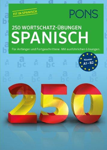 9783125626768: PONS 250 Wortschatz-Übungen Spanisch: Für Anfänger und Fortgeschrittene. Mit ausführlichen Lösungen