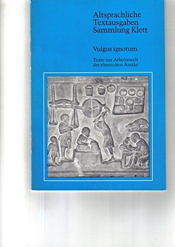 Vulgus ignotum. Texte zur Arbeitswelt der römischen: Klaus Weddigen