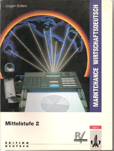 MARKTCHANCE WIRTSCHAFTSDEUTSCH Mittelstufe 1: LEHRERHANDBUCH; HOERTEXTE-CASSETTE; Mittelstufe 2: ...