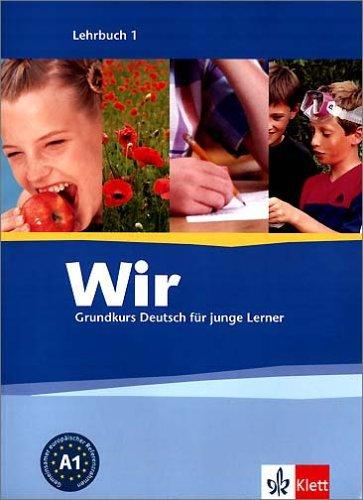 Wir. Grundkurs Deutsch für junge Lerner Lehrbuch 1: Edition Deutsch