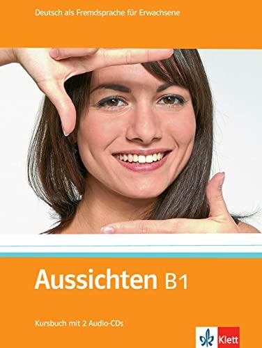 Aussichten. Paket B1: Deutsch als Fremdsprache fur Erwachsene / (enth.Kursbuch + 2 Audio-CDs, ...