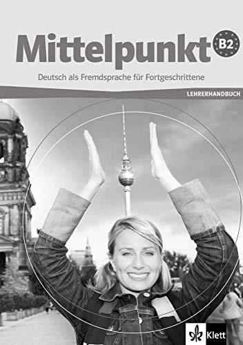 Mittelpunkt B2 : Lehrerhandbuch: Monika Lanz; Angelika