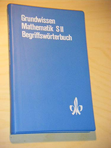 9783127172003: Grundwissen Mathematik S II.. Begriffsw�rterbuch