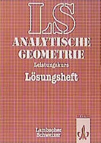 9783127391732: Lambacher-Schweizer.11.-13. Schuljahr. Analytische Geometrie mit Linearer Algebra. Leistungskurs. Lösungsheft: Lösungsheft