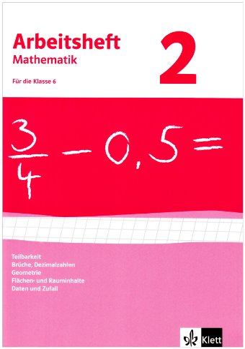 9783127468021: Arbeitsheft Mathematik 2. Für 6. Klasse. Neubearbeitung. Arbeitsheft mit Lösungsheft. Teilbarkeit, Brüche, Dezimalzahlen, Geometrie, Flächen- und Rauminhalte, Daten und Zufall