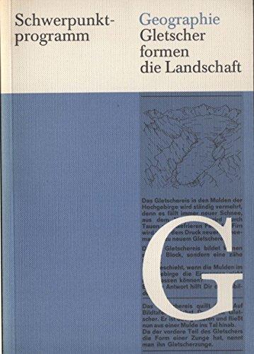 9783127679106: Gletscher formen die Landschaft. Die Entstehung eiszeitlicher Landschaften und ihre wirtschaftliche Bedeutung. Schwerpunktprogramm