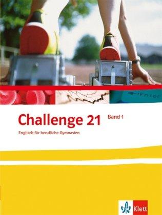 9783128010007: Challenge 21. Neubearbeitung. Sch�lerbuch 1: Englisch f�r berufliche Gymnasien