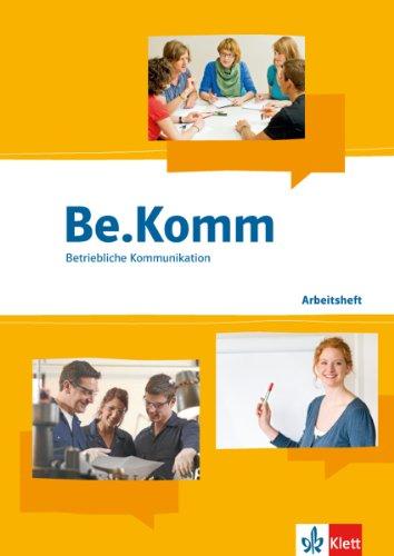 9783128039015: Be.Komm. Schülerbuch: Arbeitsbuch Betriebliche Kommunikation