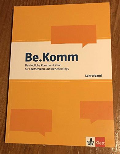 9783128039114: Be.Komm. Lehrerband: Betriebliche Kommunikation für Fachschulen und Berufskollegs