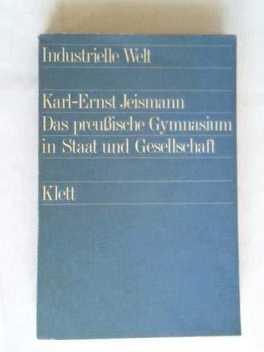 9783129040706: Das preussische Gymnasium in Staat und Gesellschaft (Industrielle Welt) (German Edition)