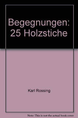 Begegnungen. 25 Holzstiche. Mit Einl. von J. Rausch.: Rössing, Karl.
