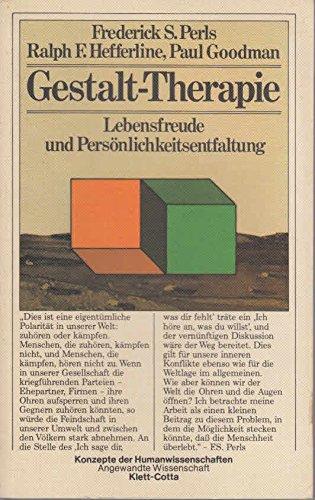 Gestalt-Therapie. Lebensfreude und Persönlichkeitsentfaltung: Perls, Frederick S./Hefferline,