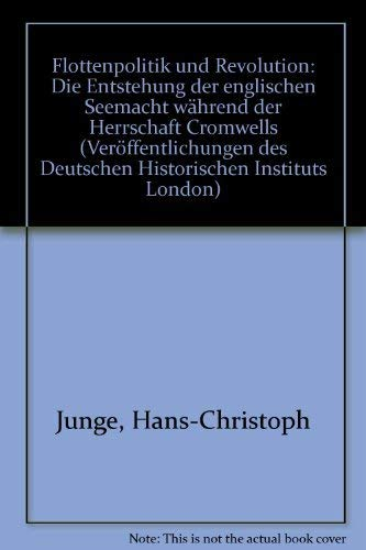 9783129118306: Flottenpolitik und Revolution: Die Entstehung der englischen Seemacht während der Herrschaft Cromwells (Publications of the German Historical Institute London) (German Edition)