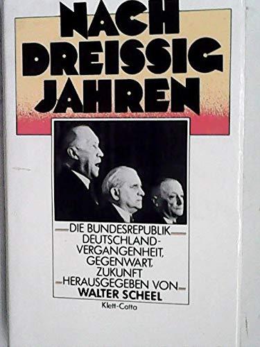 Nach dreissig Jahren: D. Bundesrepublik Deutschland : Vergangenheit, Gegenwart, Zukunft (German ...