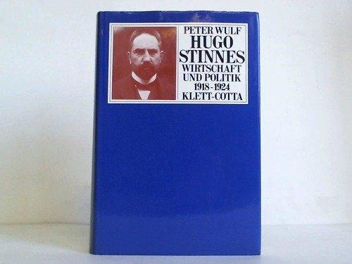 Hugo Stinnes: Wirtschaft u. Politik 1918-1924 (Kieler historische Studien) (German Edition): Wulf, ...