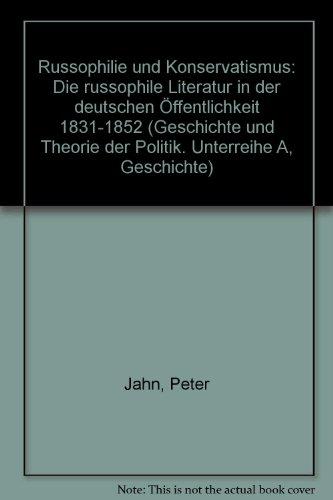 9783129121702: Russophilie und Konservatismus: Die russophile Literatur in der deutschen Öffentlichkeit 1831-1852 (Geschichte und Theorie der Politik) (German Edition)