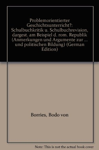 9783129202418: Problemorientierter Geschichtsunterricht?: Schulbuchkritik u. Schulbuchrevision, dargest. am Beispiel d. röm. Republik (Anmerkungen und Argumente zur ... und politischen Bildung) (German Edition)