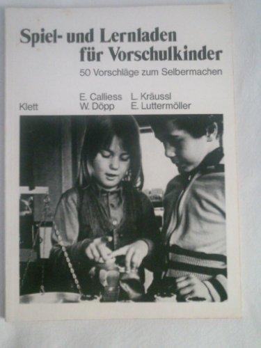 Spiel- und Lernladen für Vorschulkinder. 50 Vorschläge zum Selbermachen.: Calliess, Elke [Mitarb.]