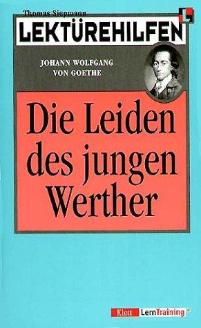 Lektürehilfen Die Leiden des jungen Werther. (Lernmaterialien) (312922338X) by Johann Wolfgang von Goethe; Thomas Siepmann