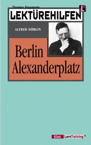 Lektürehilfen Berlin Alexanderplatz. Ausführliche Inhaltsangabe und Interpretation: Döblin, Alfred